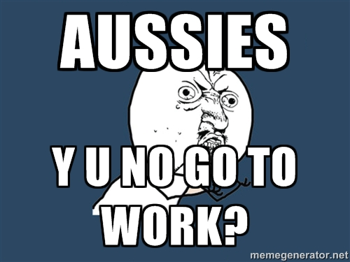 Aussies Y U No Work Meme