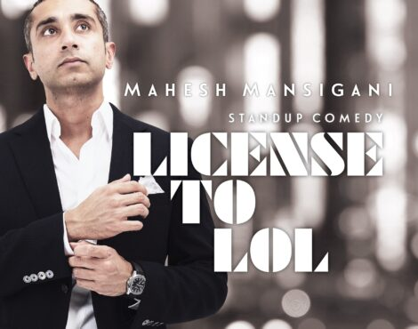 Mahesh Mansigani: License to LOL: July 25